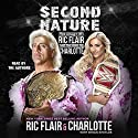 Second Nature: The Legacy of Ric Flair and the Rise of Charlotte Audiobook by Ric Flair, Brian Shields Narrated by To Be Announced