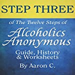 Step Three of the Twelve Steps of Alcoholics Anonymous: Guide & History | Aaron C.