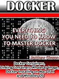 DOCKER: Everything You Need to Know to Master Docker (Docker Containers, Linking Containers, Whalesay Image, Docker Instal...