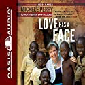 Love Has a Face: Mascara, a Machete, and One Woman's Miraculous Journey with Jesus in Sudan (       UNABRIDGED) by Michele Perry Narrated by Rebecca St. James