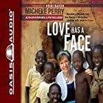 Love Has a Face: Mascara, a Machete, and One Woman's Miraculous Journey with Jesus in Sudan | Michele Perry