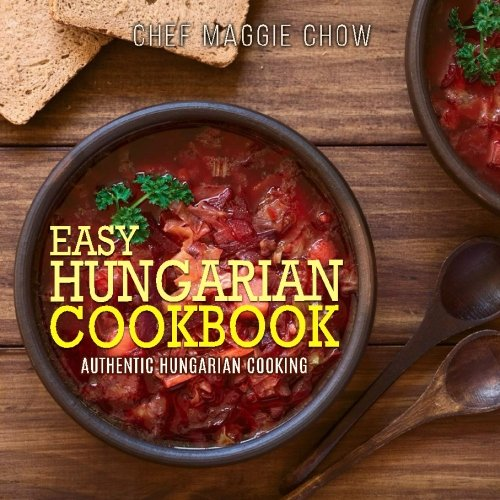Easy Hungarian Cookbook: Authentic Hungarian Cooking by Chef Maggie Chow