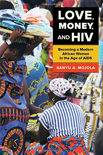 Love, Money, and HIV: Becoming a Modern African Woman in the Age of AIDS