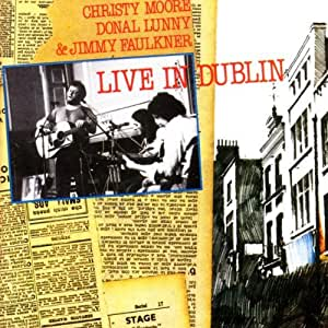Live in Dublin - Christy Moore - Donal Lunny - Jimmy Faulkner TACD 2005