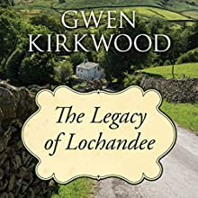The Legacy of Lochandee (       UNABRIDGED) by Gwen Kirkwood Narrated by Lesley Mackie