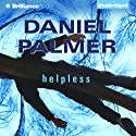 Helpless (       UNABRIDGED) by Daniel Palmer Narrated by Phil Gigante