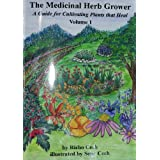 The Medicinal Herb Grower: A Guide for Cultivating Plants That Healby Richo Cech