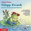 Filipp Frosch und das Geheimnis des Wassers Hörbuch von Marko Simsa Gesprochen von: Marko Simsa