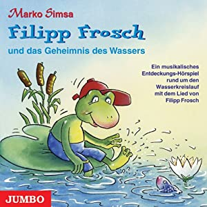 Filipp Frosch und das Geheimnis des Wassers Hörbuch
