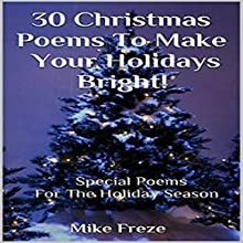 30 Christmas Poems to Make Your Holidays Bright!: Special Poems for the Holidays...Poems About Jesus, Love, Family, Friendship, Faith, More! Audiobook by Mike Freze Narrated by Pete Beretta