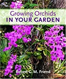 img - for By Robert G. M. Friend Growing Orchids in Your Garden [Hardcover] book / textbook / text book