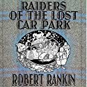 Raiders of the Lost Car Park: Cornelius Trilogy, Book 2 (       UNABRIDGED) by Robert Rankin Narrated by Robert Rankin