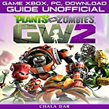 Plants vs. Zombies Garden Warfare 2 Game Xbox, Pc, Download Guide Unofficial Audiobook by Chala Dar Narrated by Joyce Zborower