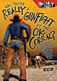 img - for Was There Really a Gunfight at the O.K. Corral?: And Other Questions about the Wild West (Is That a Fact?) book / textbook / text book