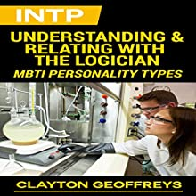 INTP: Understanding & Relating with the Logician: MBTI Personality Types (       UNABRIDGED) by Clayton Geoffreys Narrated by Craig Sweat