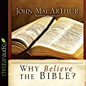 Why Believe the Bible? (       UNABRIDGED) by John MacArthur Narrated by Maurice England