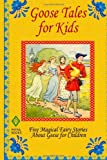 img - for Goose Tales for Kids: Five Magical Fairy Stories About Geese for Children book / textbook / text book