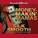 Money-Makin' Mamas Audiobook by Silk Smooth Narrated by Chante Ellison, Mercedes Gold, Diana Luke, Ebony Mendez