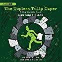 The Topless Tulip Caper Audiobook by Lawrence Block Narrated by Gregory Gorton