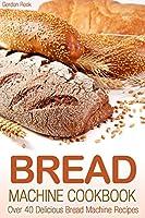 Bread Machine Cookbook: Over 40 Delicious Bread Machine Recipes (English Edition)