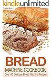 Bread Machine Cookbook: Over 40 Delicious Bread Machine Recipes