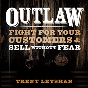 Outlaw: Fight for Your Customers and Sell Without Fear | [Trent Leyshan]