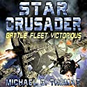 Star Crusader: Battle Fleet Victorious Audiobook by Michael G. Thomas Narrated by Andrew B. Wehrlen
