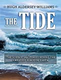 img - for The Tide: The Science and Stories Behind the Greatest Force on Earth book / textbook / text book