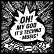 Oh My God It's Techno Music!