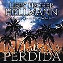 La Habana Perdida [Havana Lost] Audiobook by Libby Fischer Hellmann, Manuel Dominguez Narrated by Aldo Lumbia, Mavi Lacovara