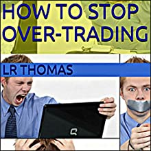 How to Stop Over-Trading (       UNABRIDGED) by LR Thomas Narrated by Wayne Chin