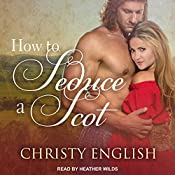 How to Seduce a Scot: Broadswords and Ballrooms Series, Book 1 | Christy English
