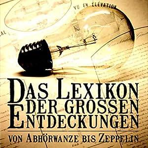 Das Lexikon der grossen Entdeckungen. Von Abhörwanze bis Zeppelin Hörbuch