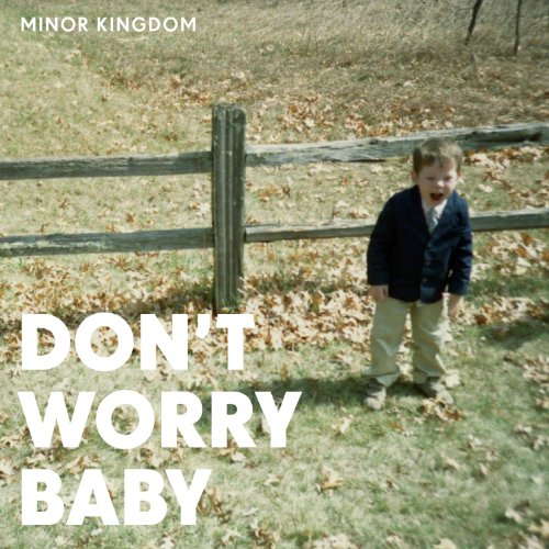 Minor Kingdom-Dont Worry Baby-CD-FLAC-2011-FATHEAD Download
