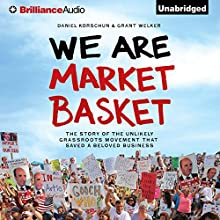 We Are Market Basket: The Story of the Unlikely Grassroots Movement That Saved a Beloved Business (       UNABRIDGED) by Daniel Korschun, Grant Welker Narrated by Tom Parks