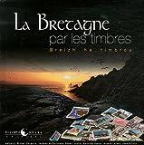 echange, troc Michel Clergerie, Mathilde Jounot, Jean Ollivro, Lefaou Arnaud, Collectif - La Bretagne par les timbres