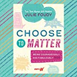Choose to Matter: Being Courageously and Fabulously You | Julie Foudy