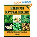 Herbs for Natural Healing: 24 Herbal Remedies from Your Garden: (Herbs, natural remedies, herbal remedies, essential oil, heal yourself, herbs for health and spices)