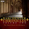 Anthony Trollope's The Barchester Chronicles: The Small House at Allington Radio/TV Program by Anthony Trollope Narrated by Tim Pigott-Smith,  Full Cast, Maggie Steed