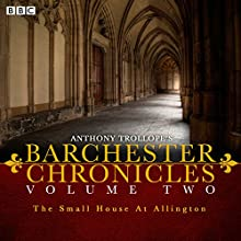Anthony Trollope's The Barchester Chronicles: The Small House at Allington  by Anthony Trollope Narrated by Tim Pigott-Smith, Full Cast, Maggie Steed