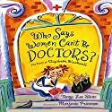 Who Says Women Can't Be Doctors?: The Story of Elizabeth Blackwell Audiobook by Tanya Lee Stone Narrated by Jorjeana Marie