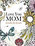 img - for Love You MOM: doodle & dream: A beautiful and inspiring adult coloring book for Moms everywhere book / textbook / text book