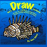 How to Draw Sea Animals. (How to Draw.A Step By Step Guide.) (Volume 1)