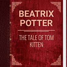 Beatrix Potter: The Tale of Tom Kitten (       UNABRIDGED) by Beatrix Potter Narrated by Alexey Ratnikov