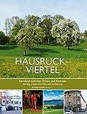 Hausruckviertel - Kernland zwischen Donau und Attersee: Eferding, Grieskirchen, Wels und Vöcklabruck