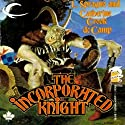 The Incorporated Knight Audiobook by L. Sprague de Camp, Catherine Crook de Camp Narrated by Ray Chase
