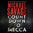 Countdown to Mecca: A Thriller (       UNABRIDGED) by Michael Savage Narrated by Peter Larkin