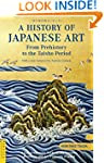 A History of Japanese Art: From Prehi...