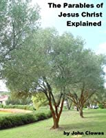 The Parables of Jesus Christ Explained (English Edition)