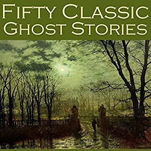 Fifty Classic Ghost Stories Audiobook
